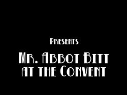 Mr Abbot Bit at the Convent